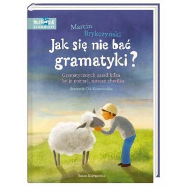 Jak się nie bać gramatyki? Gramatycznych zasad kilka – by je poznać, starczy chwilka
