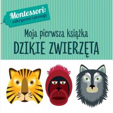 Montessori. Moja pierwsza książka. Dzikie zwierzęta