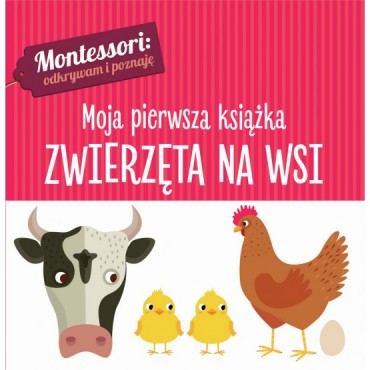 Montessori.Moja pierwsza książka. Zwierzęta na wsi