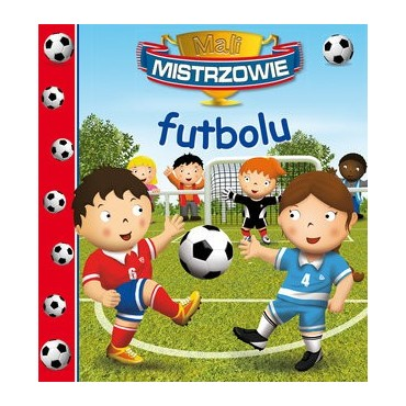 Mali Mistrzowie futbolu Wydawnictwo Olesiejuk
