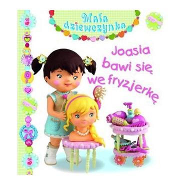 Mała dziewczynka.  Joasia bawi się we fryzjerkę Wydawnictwo Olesiejuk