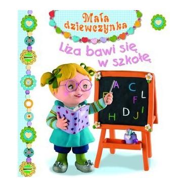 Mała dziewczynka. Liza bawi się w szkołę Wydawnictwo Olesiejuk