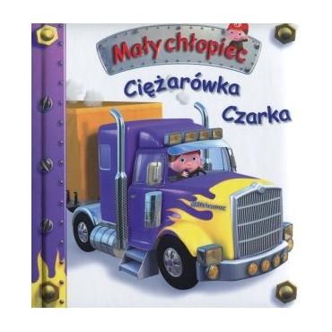 Mały chłopiec. Ciężarówka Czarka Wydawnictwo Olesiejuk