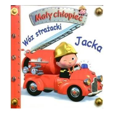 Mały chłopiec. Wóz strażacki Jacka Wydawnictwo Olesiejuk