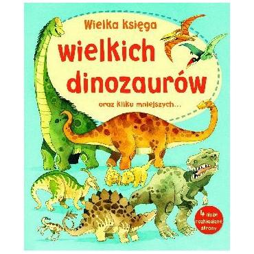 Wielka księga Wielkich dinozaurów Wydawnictwo Olesiejuk
