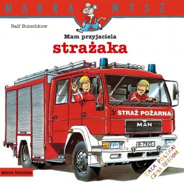 Mam przyjaciela strażaka...