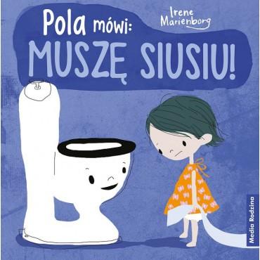 Pola mówi: muszę siusiu! Wydawnictwo Media Rodzina