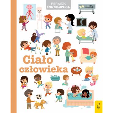 Pierwsza encyklopedia Ciało człowieka Wydawnictwo Wilga