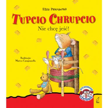 Tupcio Chrupcio Nie chcę jeść Wydawnictwo Wilga